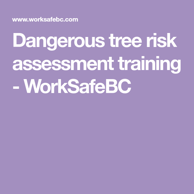 Dangerous Tree Risk Assessment Training  Worksafebc  Tree Risk