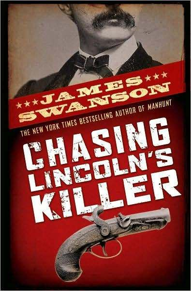 Chasing Lincolns Killer James Swanson And Bloody Times Are