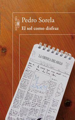 """Una entrevista que le hicieron al escritor Pedro Sorela respecto a su libro """"El sol como disfraz"""" y a su visión del periodismo. No he leído nada de él, pero me cautivó lo que dice."""
