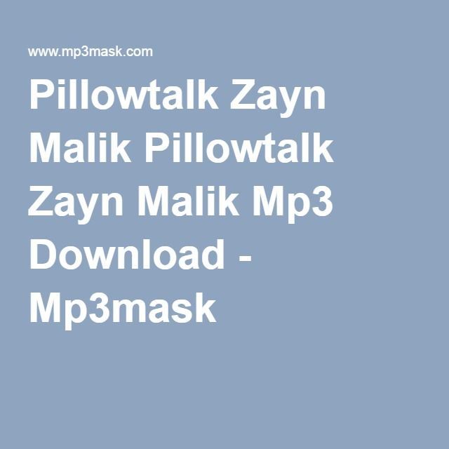 pillow talk zayn malik mp3 download 320kbps