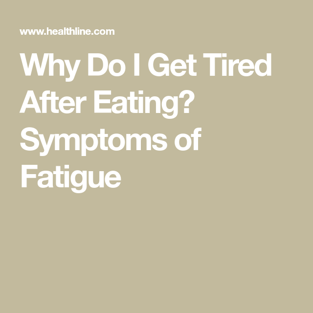 Why Do I Get Tired After Eating Symptoms Of Fatigue Tired After Eating I Feel Tired Fatigue Symptoms