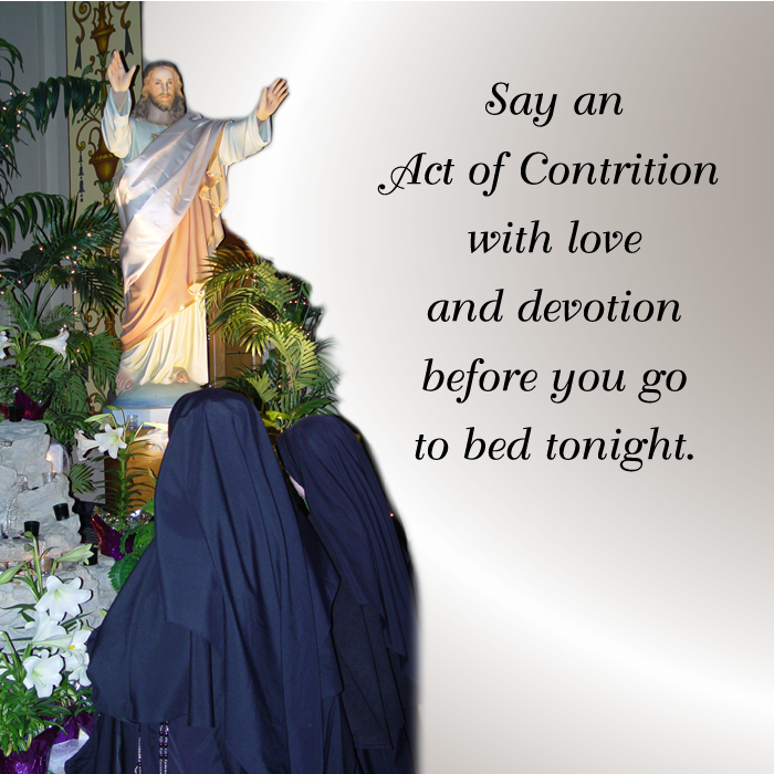 Say an Act of Contrition with love and devotion before you