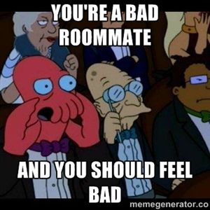 You Re A Bad Roommate And You Should Feel Bad Zoidberg Roommate