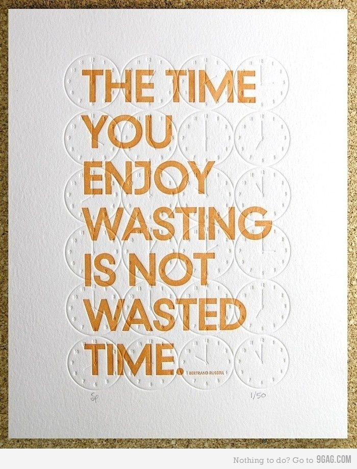The Time You Enjoy Wasting Is Not Wasted Time Words Quotes Quotations Quotable Quotes