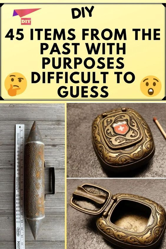 45 Items From The Past With Purposes Difficult To