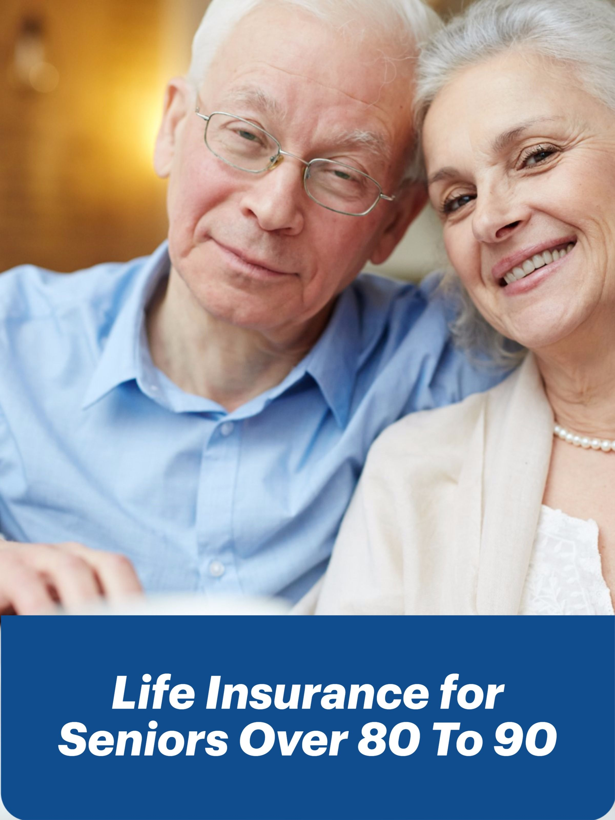 Top Best Life Insurance for Seniors Over 80 To 90