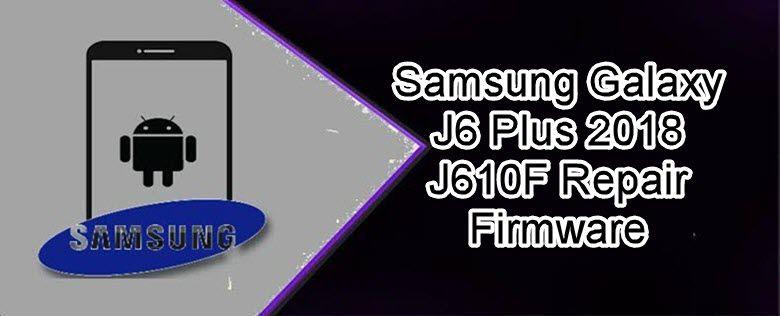 Samsung Galaxy J6 Plus 2018 J610f Repair Firmware Samsung Galaxy