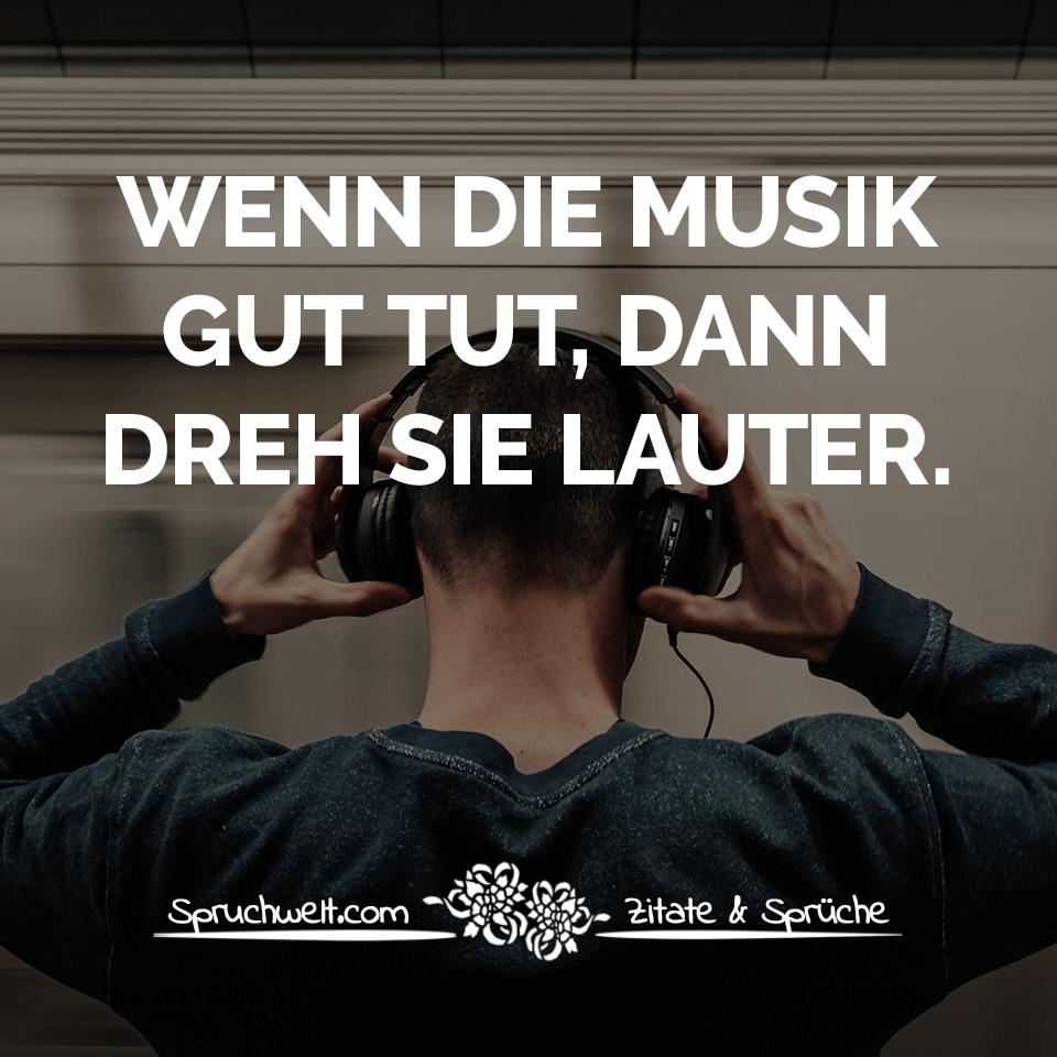 wenn die musik gut tut dann dreh sie lauter lebensweisheiten german stuff pinterest. Black Bedroom Furniture Sets. Home Design Ideas