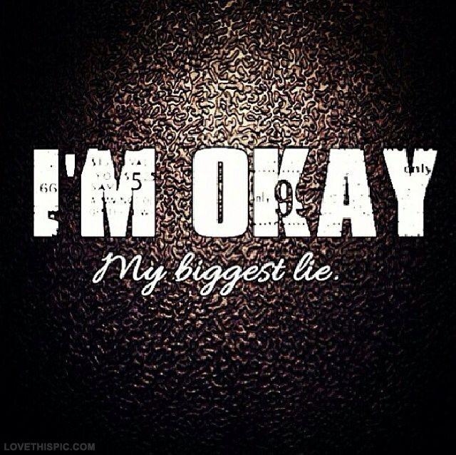Im Okay Quotes Life Sad Lie Instagram Instagram Pictures Instagram Graphics Instagram  Quotes Biggest