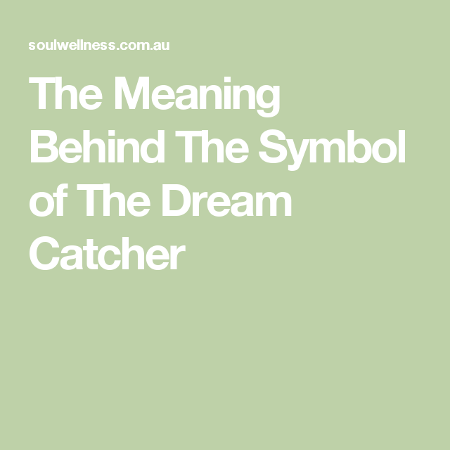 Meaning Behind Dream Catchers The Meaning Behind The Symbol of The Dream Catcher Zen Me 19