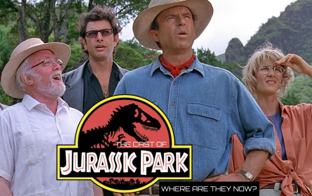 The Cast of Jurassic Park Where Are They Now? Jurassic