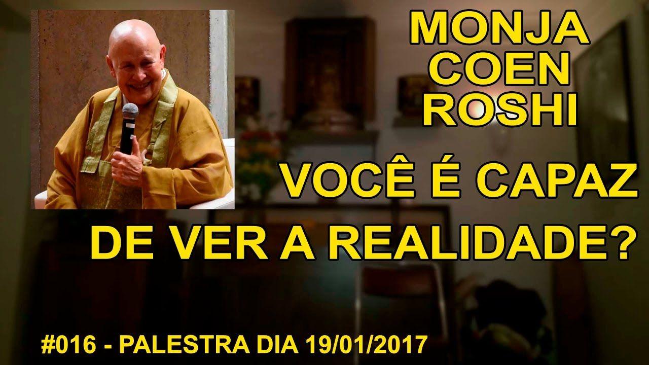 #016 - Monja Coen Roshi - Palestra 19/01/2017 - Você é Capaz de Ver a Re...