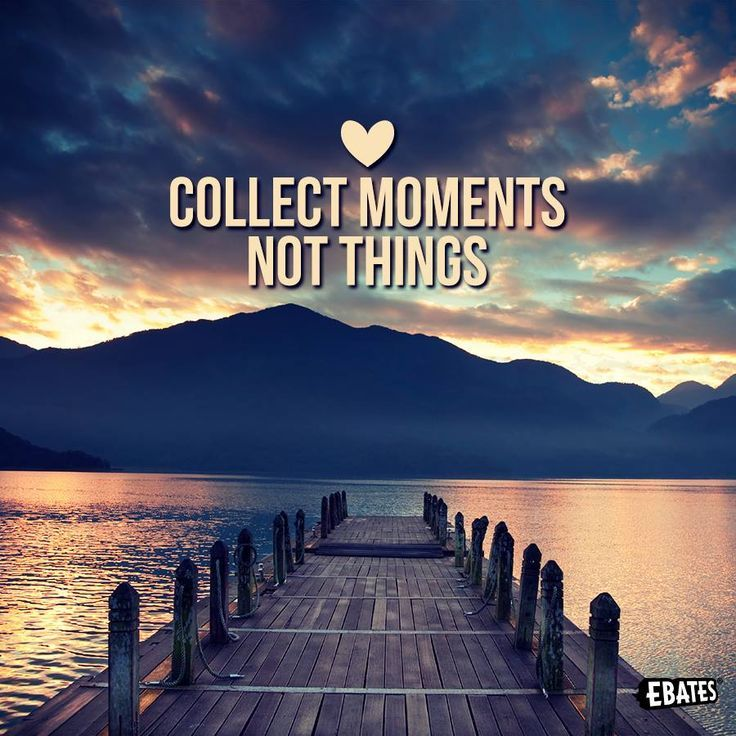Collect Moments Not Things Quote Inspirational Quotes Life