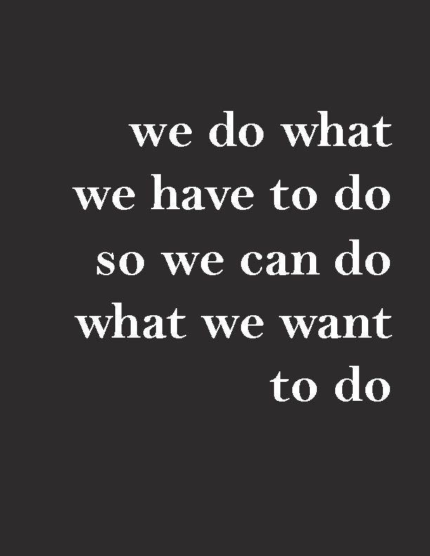Image result for we do what we need to do to do what we want to do