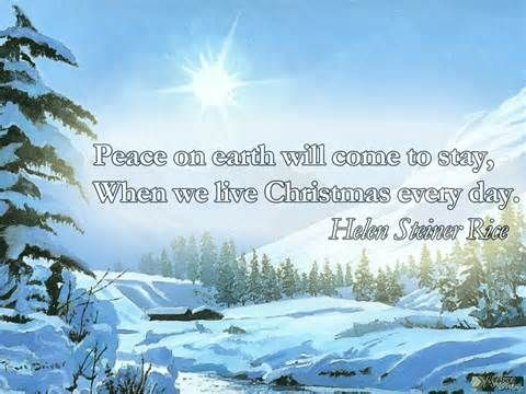 Peace On Earth Will Come To Stay When We Live Christmas Every Day Helen Steiner Rice Christmas Quotes Christmas Card Sayings Helen Steiner Rice