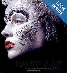 Makeup Is Art Professional Techniques For Creating Original Looks Academy Of Freelance Makeup 9781780972954 Am Makeup Books Fantasy Makeup Freelance Makeup