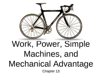 Work, Power, Simple Machines, and Mechanical Advantage
