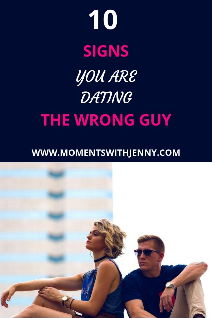 How do you know you are dating the wrong guy