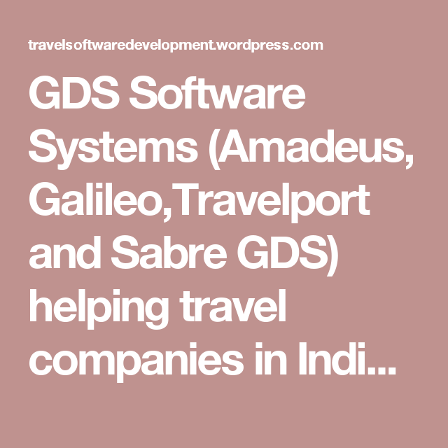 GDS Software Systems (Amadeus, Galileo,Travelport and Sabre GDS