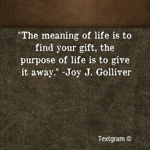 The meaning of life is to find your gift the purpose of life is the meaning of life is to find your gift the purpose of life is to negle Choice Image