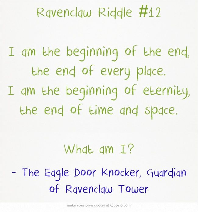 Ravenclaw Riddle 12 I Am The Beginning Of The End The End Of Harry Potter Riddles Ravenclaw Quotes Riddles