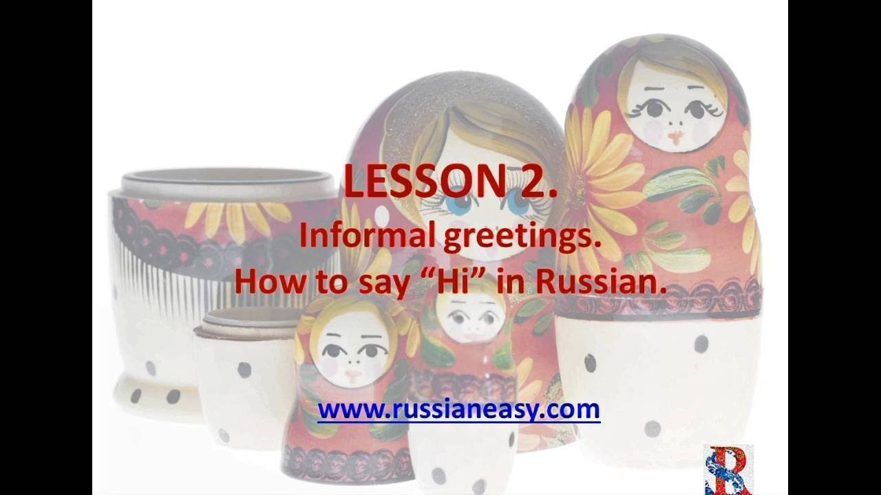 Lesson 2 Informal Greetings In Russian Russian Language
