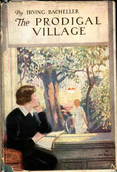 The Prodigal Village by Irving Bacheller; The Bobs-Merrill Company 1920; no dustjacket * 27