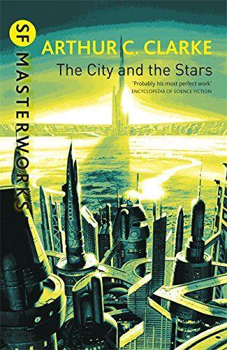 The City And The Stars (S.F. MASTERWORKS): Amazon.co.uk: Arthur C. Clarke: 9781857987638: Books