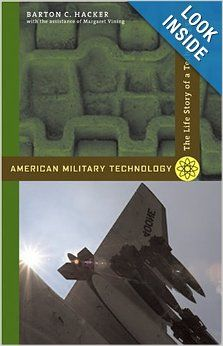 American Military Technology: The Life Story of a Technology: Barton C. Hacker, Margaret Vining: 9780801887727: Amazon.com: Books