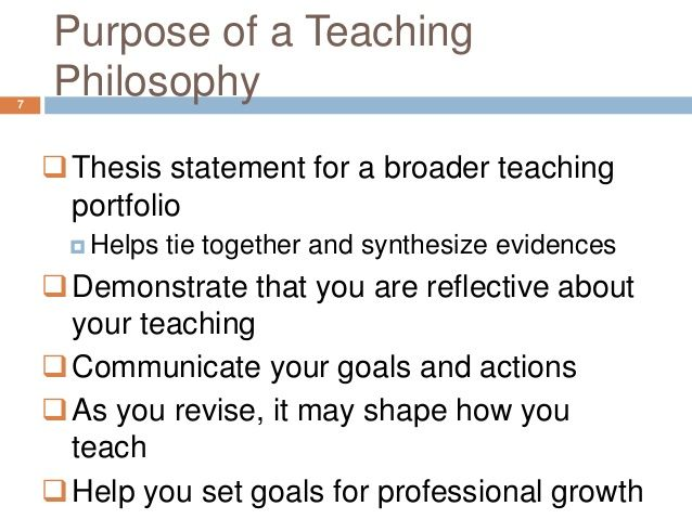 Purpose Of A Teaching7 Philosophy Thesis Statement For A Broader Teaching Portfolio Teaching Philosophy Teaching Portfolio Philosophy Of Education