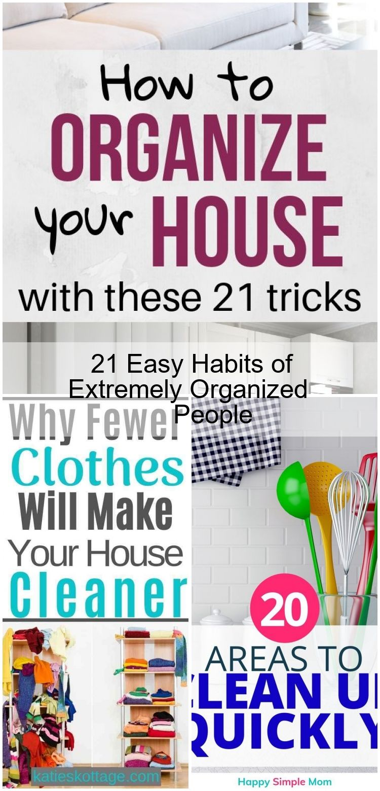 21 Easy Habits of Extremely Organized People 21 habits of people with organized homes How to organize your house with these easy home organization tips Home organization...
