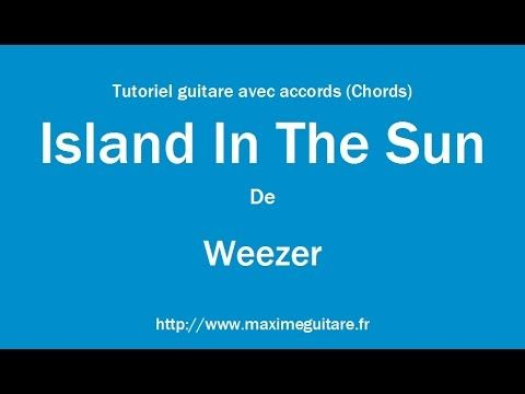 Island In The Sun (Weezer) - Tutoriel guitare avec accords (Chords ...
