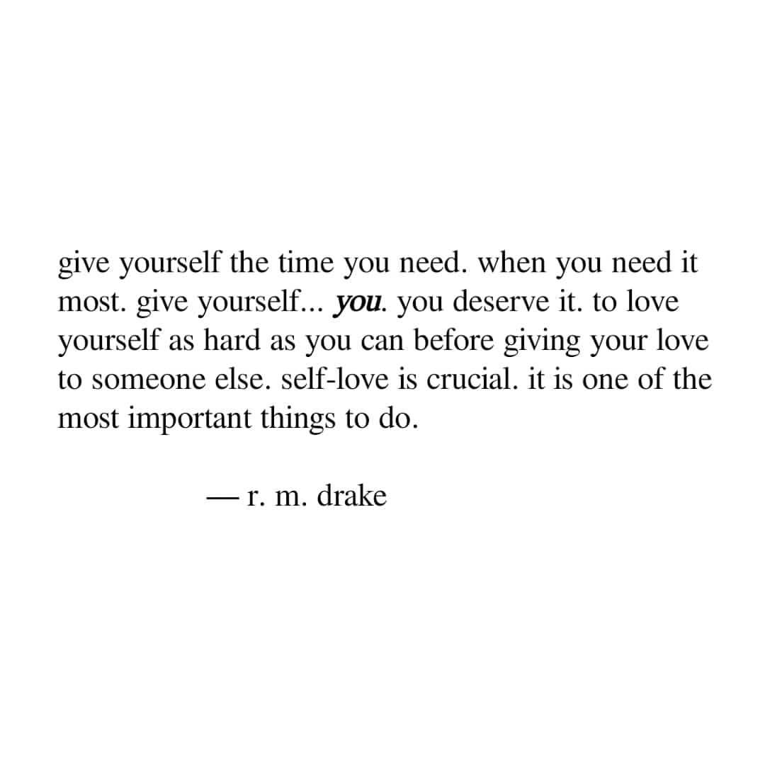 Give Yourself The Time You Need Self Love Is Important R M
