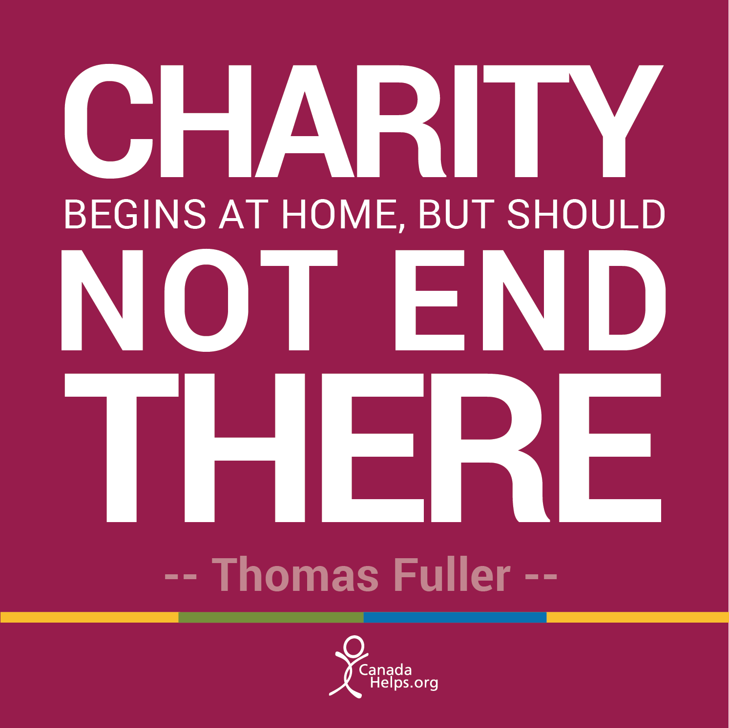 "Quotes About Charity Charity Begins At Home But Should Not End There""  Thomas Fuller"