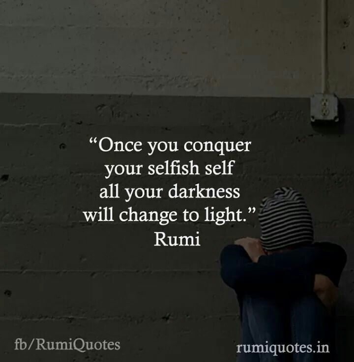 Rumi: once you conquer your selfish self all your darkness will change to light