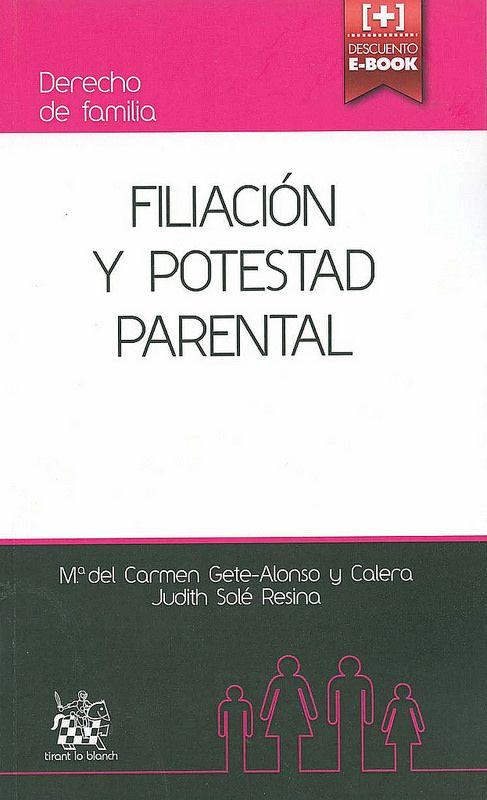 Filiación y potestad parental [Recurso electrónico] / María del Carmen Gete-Alonso y Calera, Judith Solé Resina, 2014