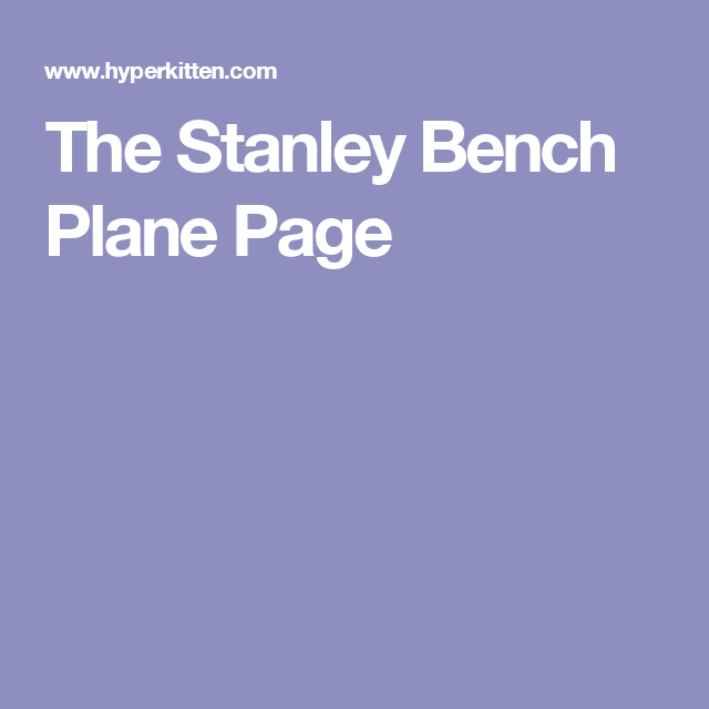 The Stanley Bench Plane Page Plane Stanley Plane Planers