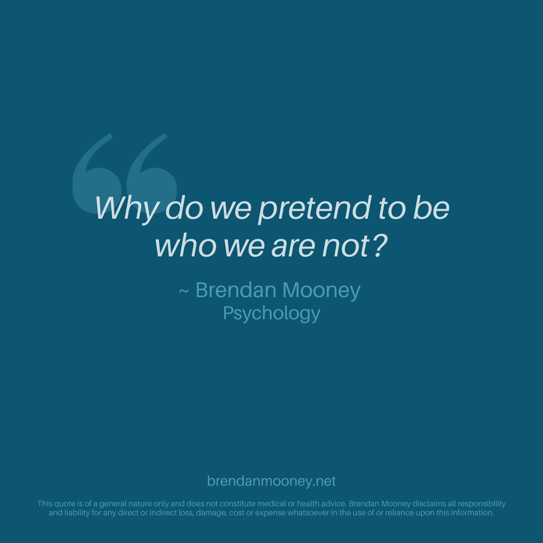 Why Do We Pretend To Be Who We Are Not Psychology Health Advice Psychologist