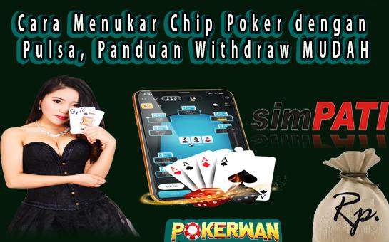 Cara Menukar Chip Poker Dengan Pulsa Panduan Withdraw Mudah Poker Jenis Chips