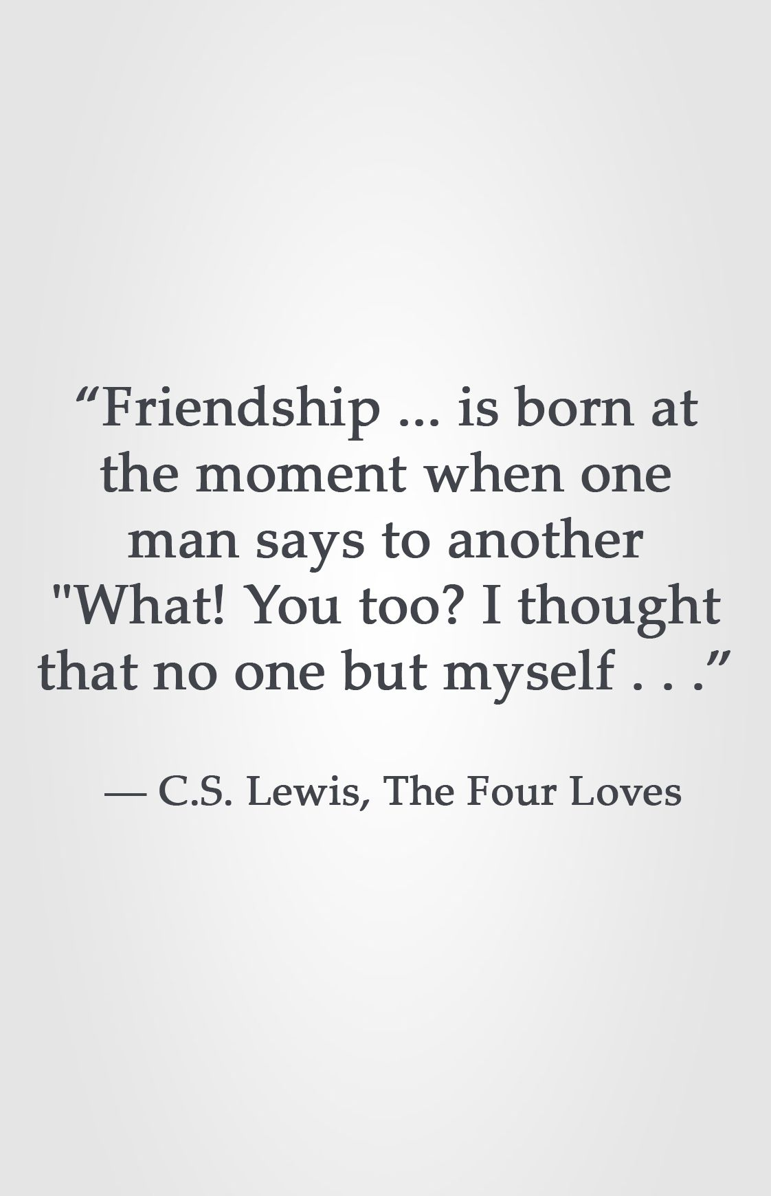 Cs Lewis Quote About Friendship Friendship.is Born At The Moment When One Man Says To Another