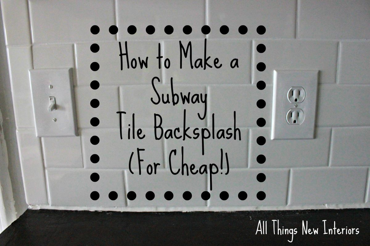 - How To Make A Subway Tile Backsplash (For Cheap!) Subway Tile