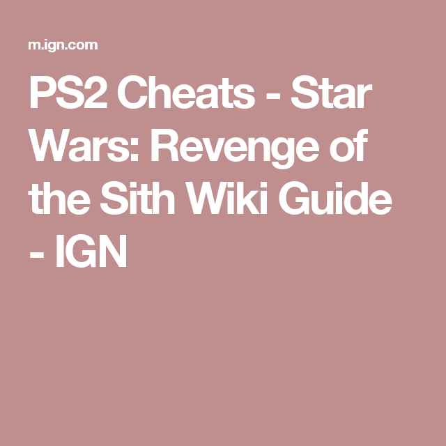 Ps2 Cheats Star Wars Revenge Of The Sith Wiki Guide Ign Revenge Sith Cheating