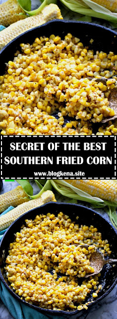 Photo of SECRET OF THE BEST SOUTHERN FRIED CORN RECIPE – #recipes