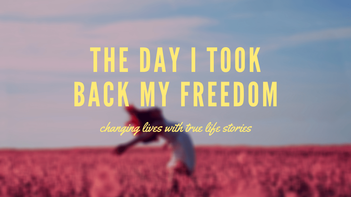 A True Life Story The Day I Took Back My Freedom True Life Life Stories Take Back