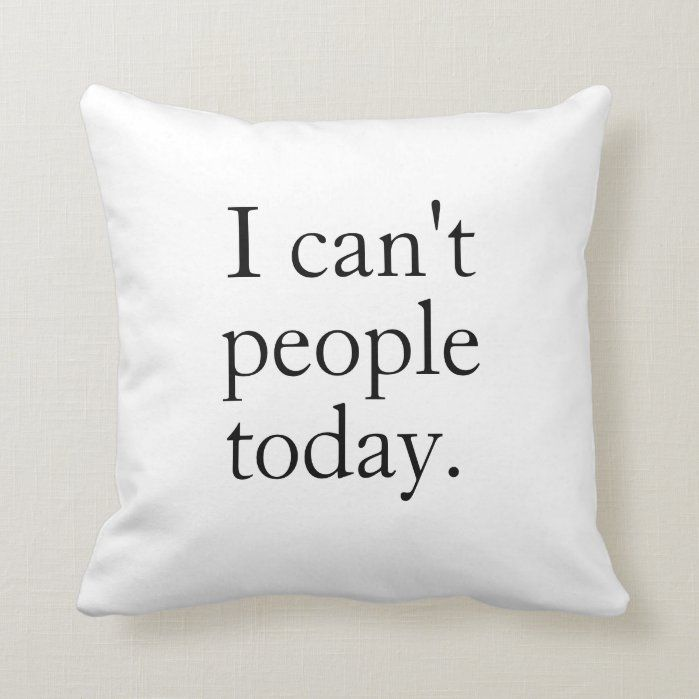 I Can't People Today Minimal Simple Black Quote Throw Pillow