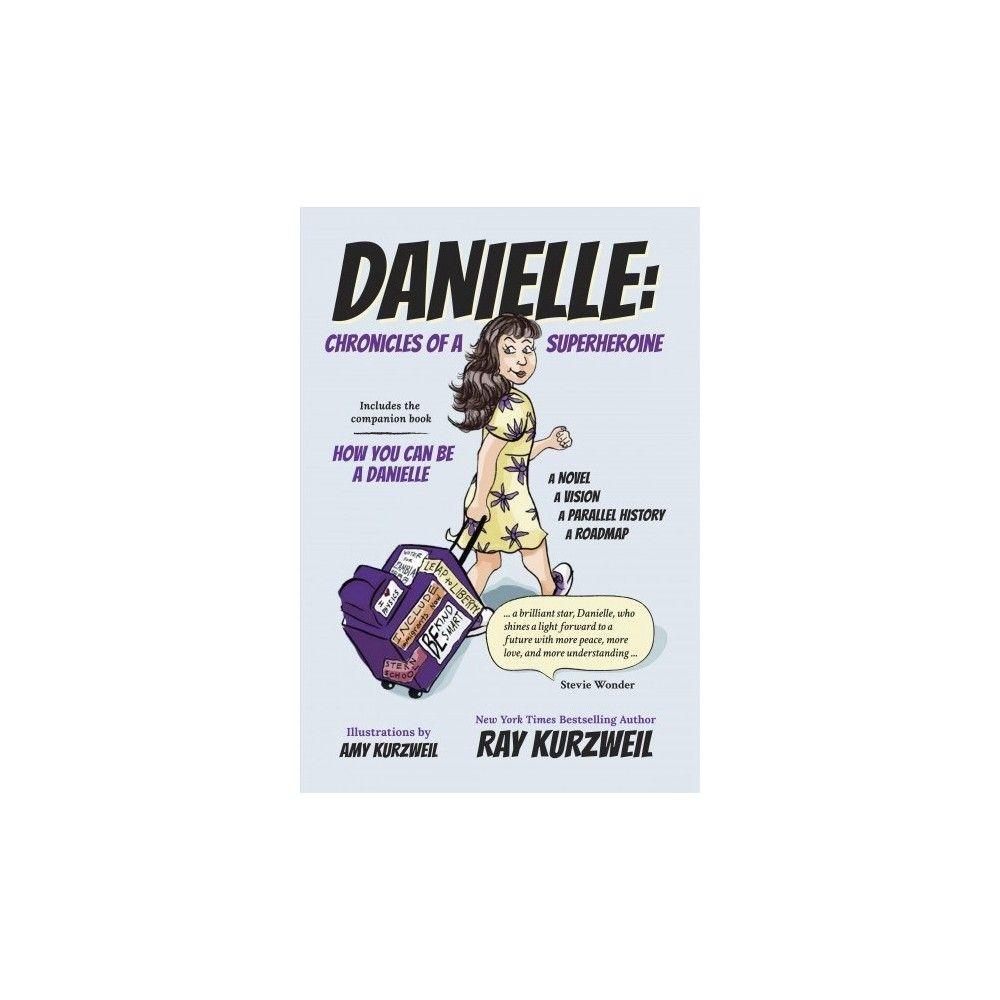 Danielle Chronicles of a Superheroine by Ray Kurzweil