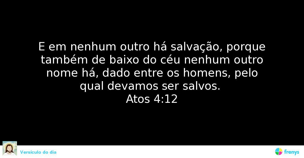 """""""E em nenhum outro há salvação, porque também de baixo do céu nenhum outro nome há, dado entre os homens, pelo qual devamos ser salvos.""""  Atos 4:12 #Salvação #Atos #versiculododia"""
