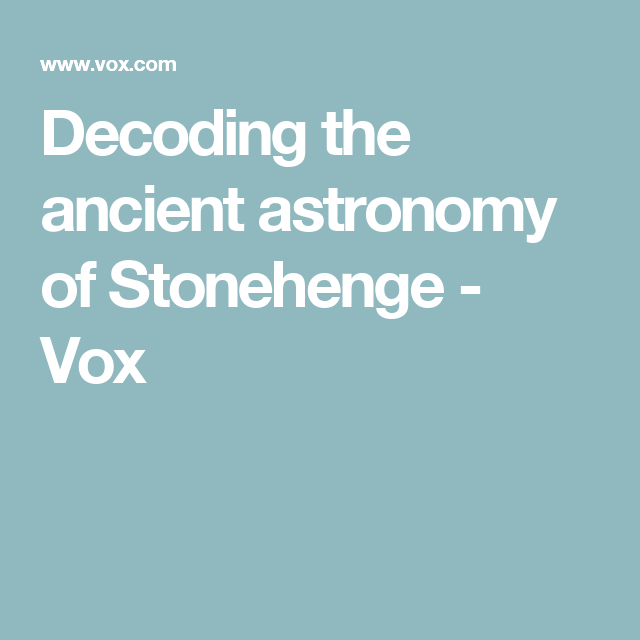 Decoding the ancient astronomy of Stonehenge | Ancient ...