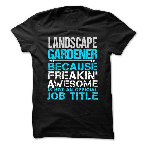 LANDSCAPE GARDENER - Freaking awesome #tee #teeshirt