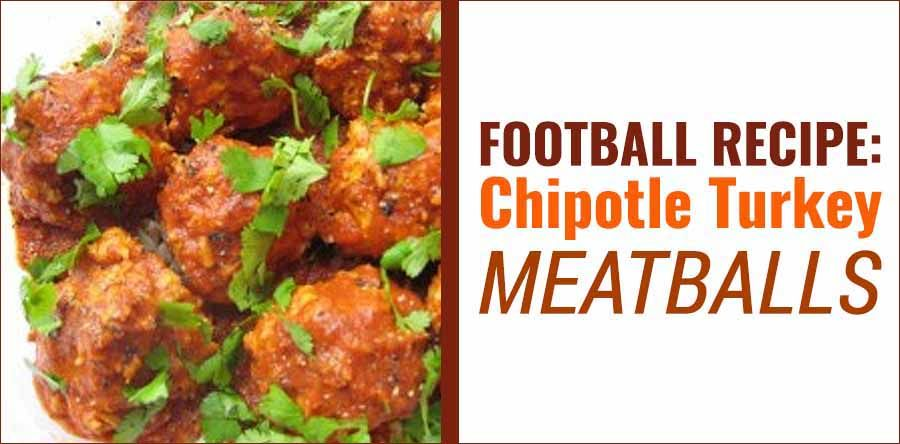 Football recipe chipotle turkey meatballs turkey